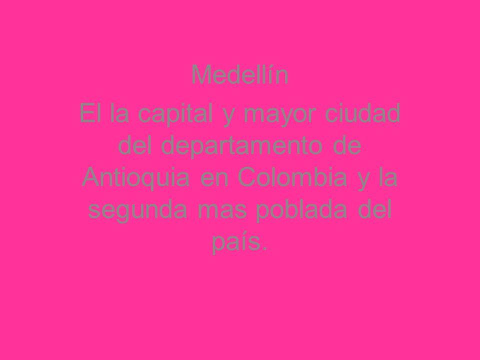 Medellín El la capital y mayor ciudad del departamento de Antioquia en Colombia y la segunda mas poblada del país.