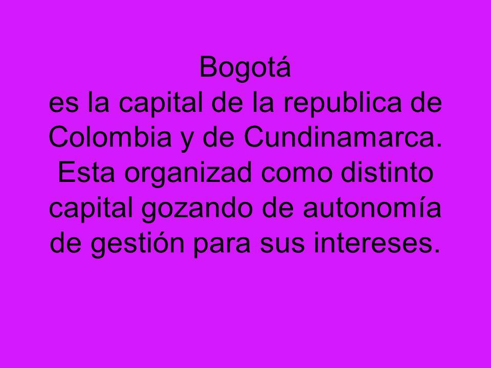 Bogotá es la capital de la republica de Colombia y de Cundinamarca