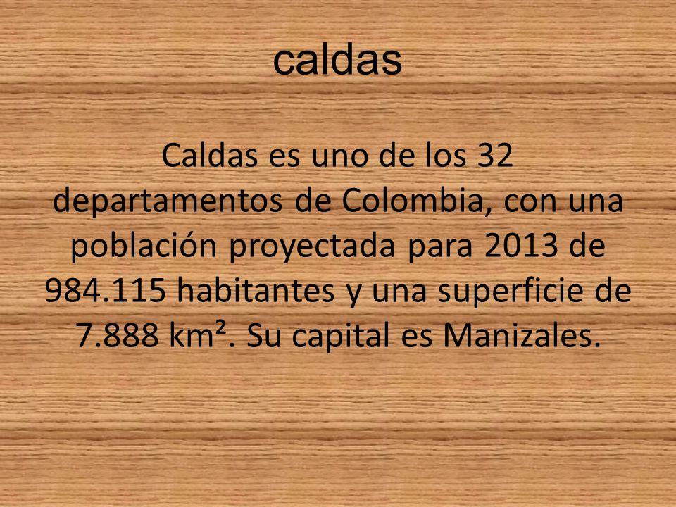 caldas Caldas es uno de los 32 departamentos de Colombia, con una población proyectada para 2013 de 984.115 habitantes y una superficie de 7.888 km².