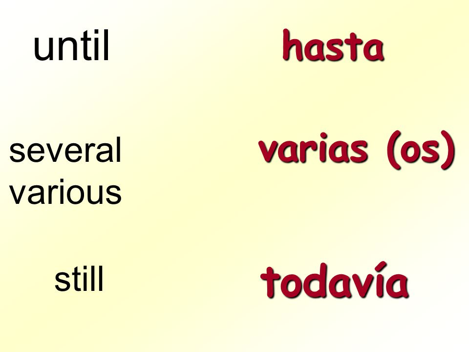 until hasta varias (os) several various still todavía