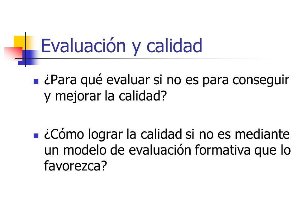 Evaluación y calidad ¿Para qué evaluar si no es para conseguir y mejorar la calidad