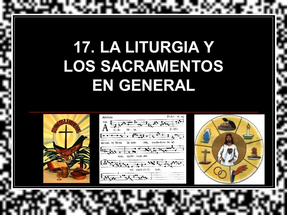 17. LA LITURGIA Y LOS SACRAMENTOS
