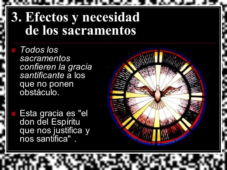 3. Efectos y necesidad de los sacramentos