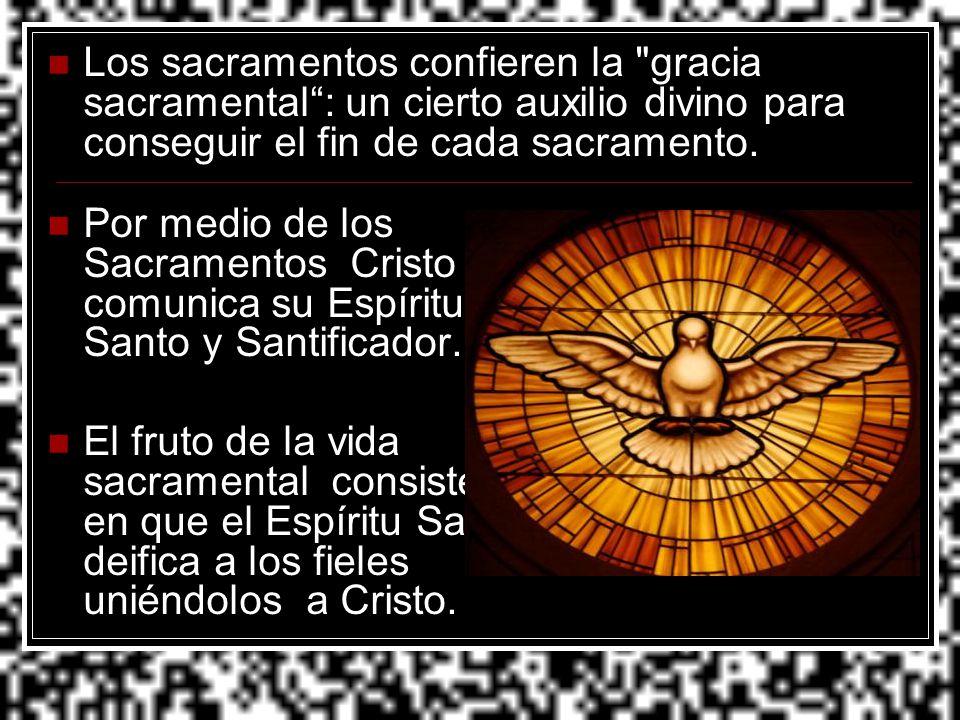 Los sacramentos confieren la gracia sacramental : un cierto auxilio divino para conseguir el fin de cada sacramento.