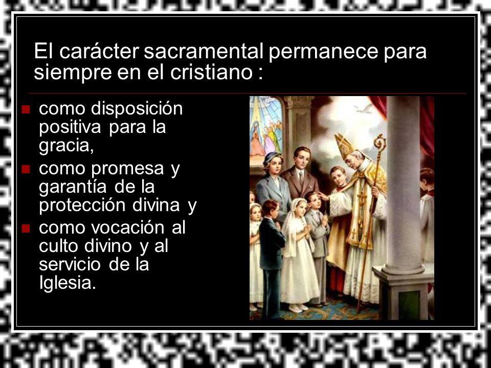El carácter sacramental permanece para siempre en el cristiano :