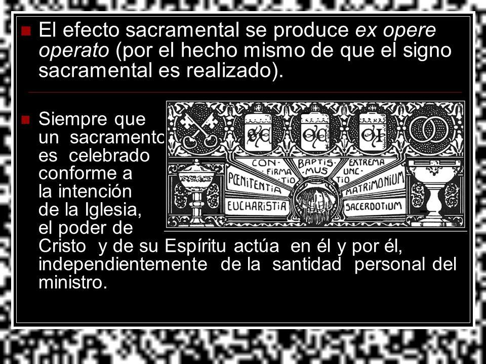 El efecto sacramental se produce ex opere operato (por el hecho mismo de que el signo sacramental es realizado).