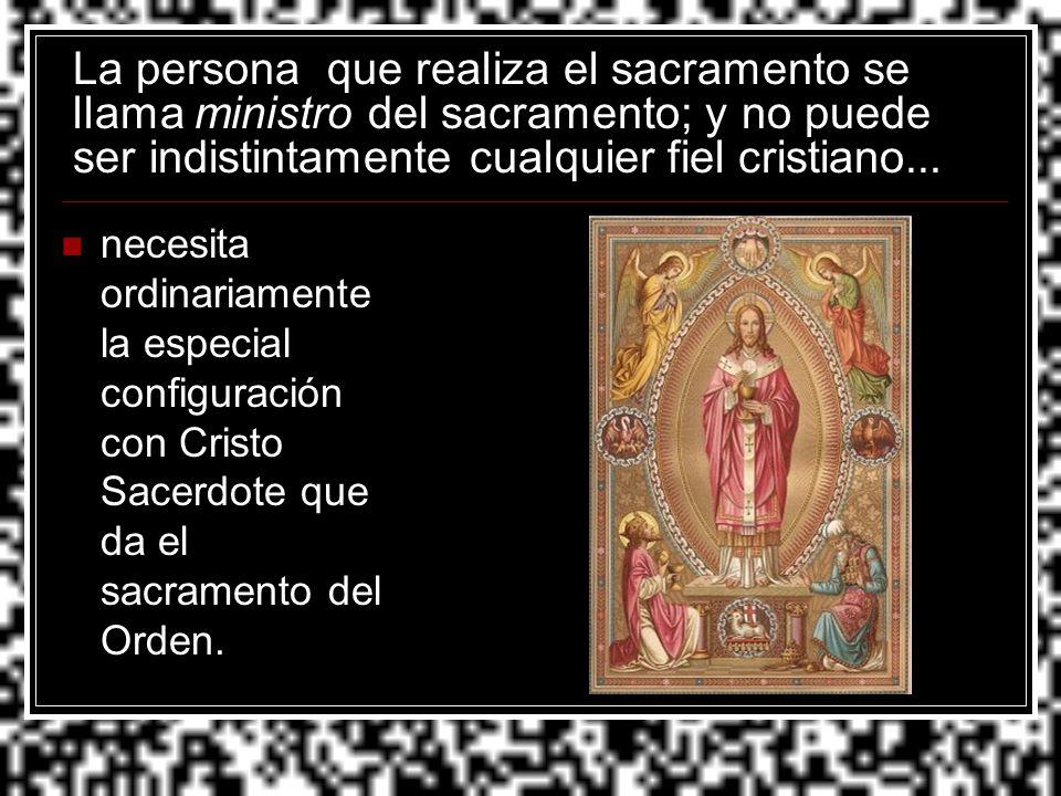 La persona que realiza el sacramento se llama ministro del sacramento; y no puede ser indistintamente cualquier fiel cristiano...