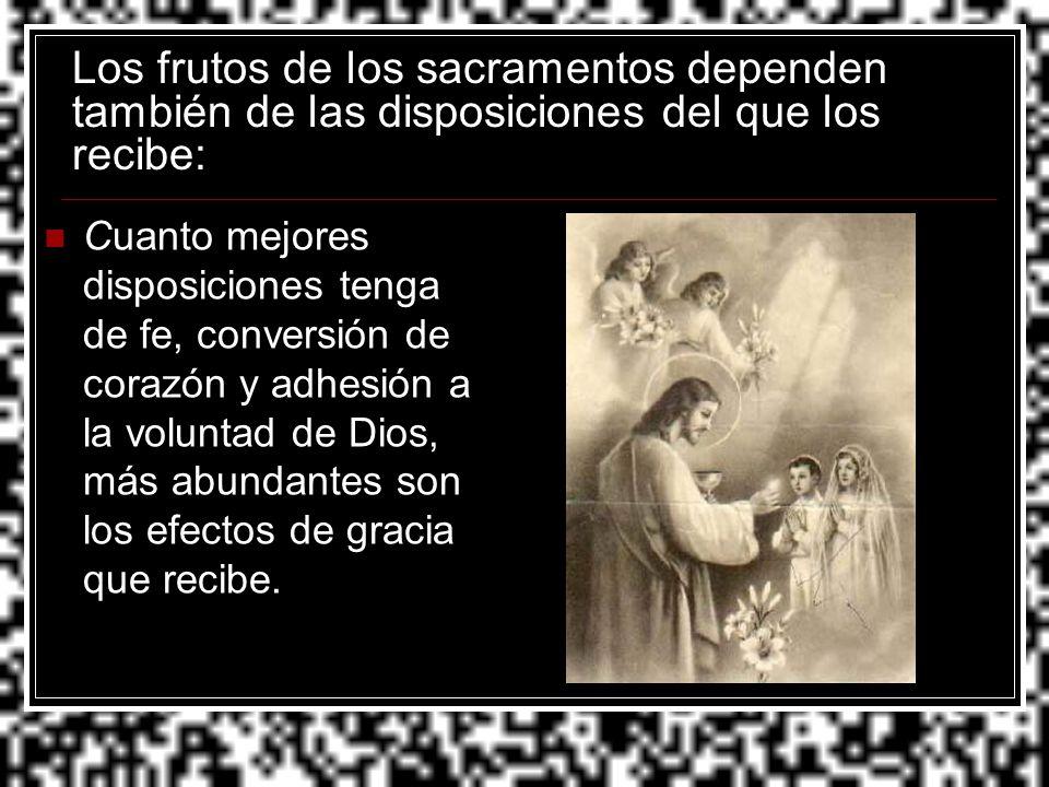 Los frutos de los sacramentos dependen también de las disposiciones del que los recibe: