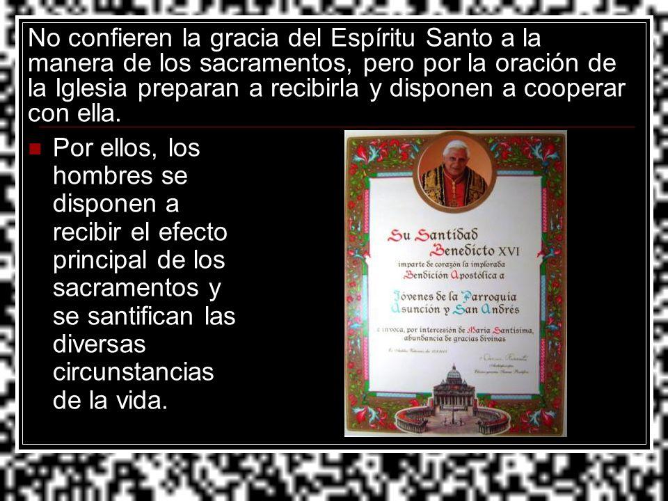 No confieren la gracia del Espíritu Santo a la manera de los sacramentos, pero por la oración de la Iglesia preparan a recibirla y disponen a cooperar con ella.