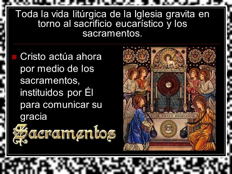 Toda la vida litúrgica de la Iglesia gravita en torno al sacrificio eucarístico y los sacramentos.