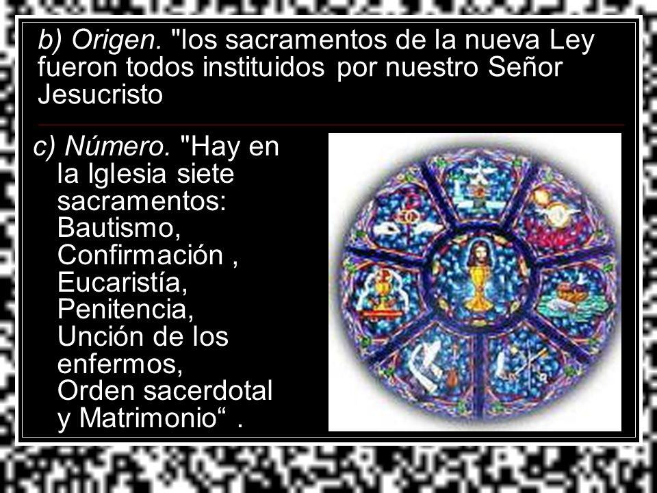 b) Origen. los sacramentos de la nueva Ley fueron todos instituidos por nuestro Señor Jesucristo