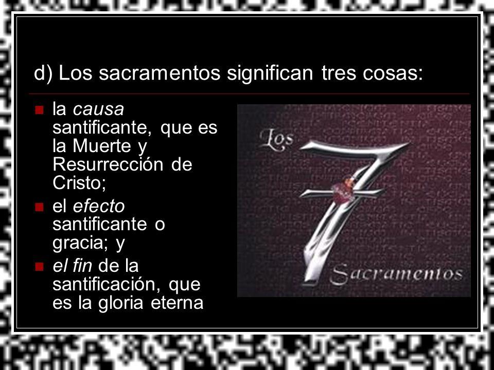d) Los sacramentos significan tres cosas: