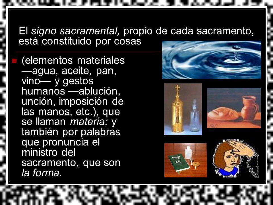 El signo sacramental, propio de cada sacramento, está constituido por cosas