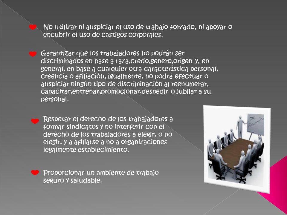 No utilizar ni auspiciar el uso de trabajo forzado, ni apoyar o encubrir el uso de castigos corporales.