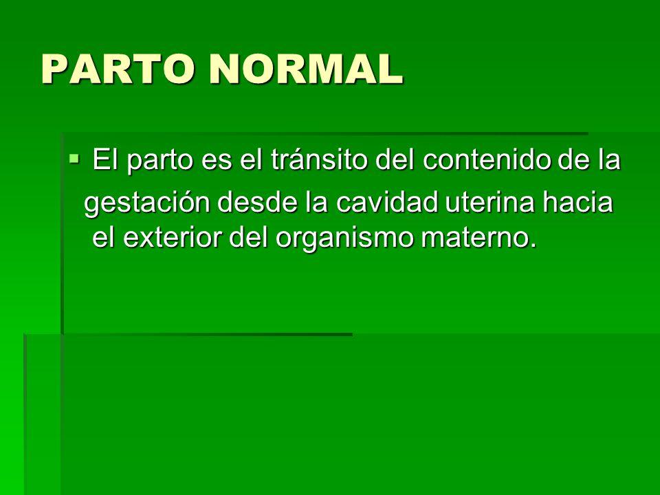 PARTO NORMAL El parto es el tránsito del contenido de la