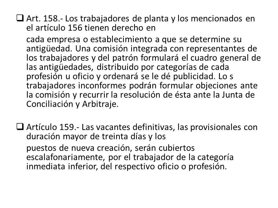 Art. 158.- Los trabajadores de planta y los mencionados en el artículo 156 tienen derecho en