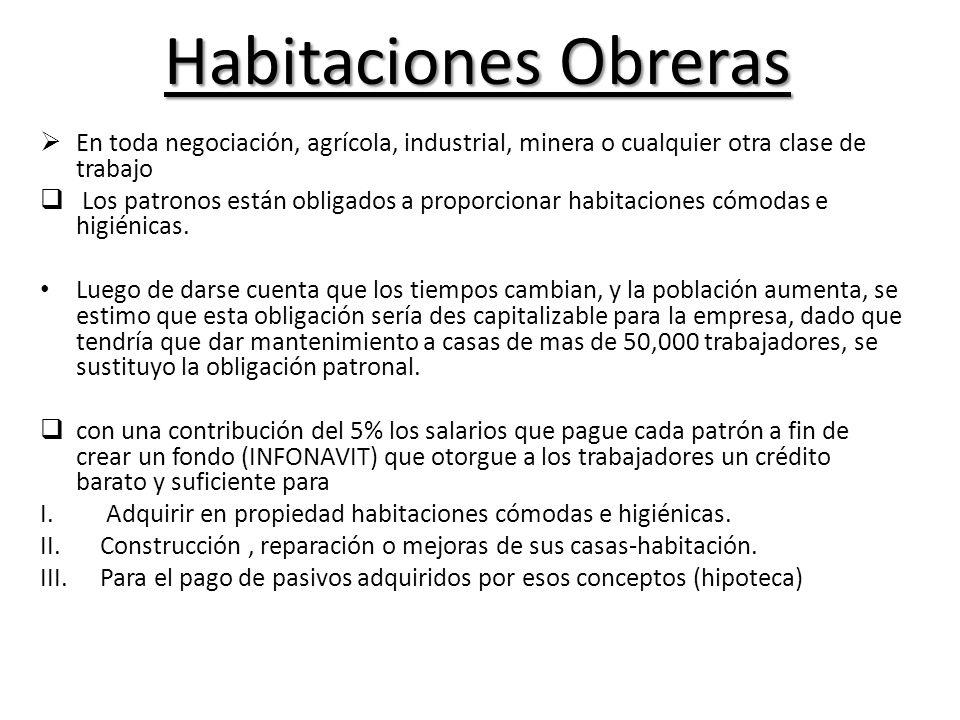 Habitaciones Obreras En toda negociación, agrícola, industrial, minera o cualquier otra clase de trabajo.