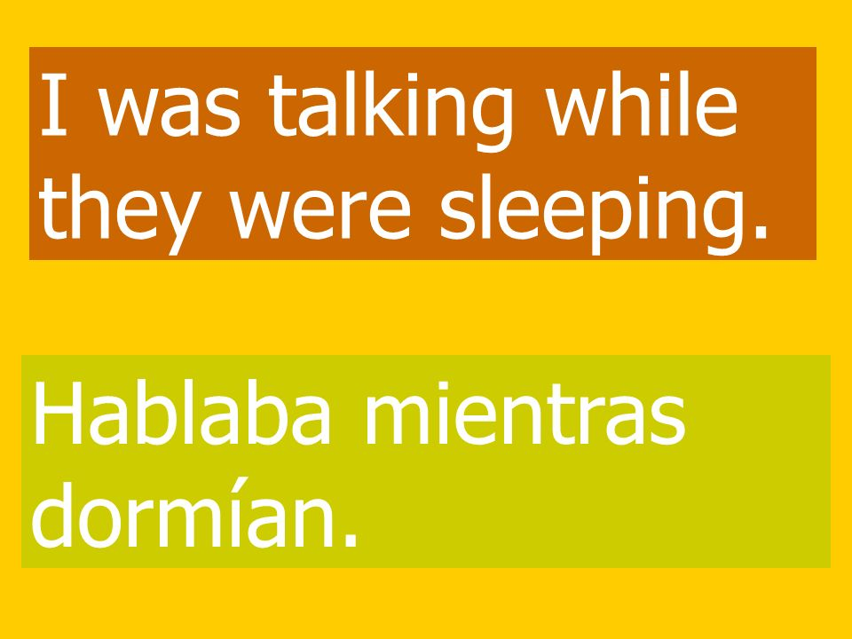 I was talking while they were sleeping.