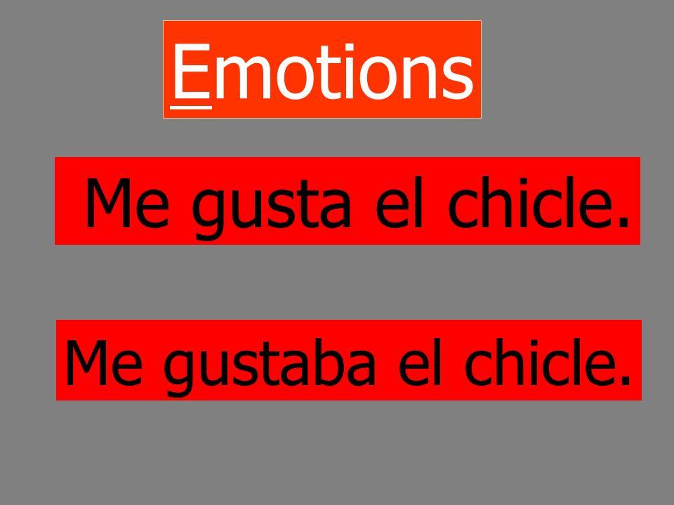 Emotions Me gusta el chicle. Me gustaba el chicle.