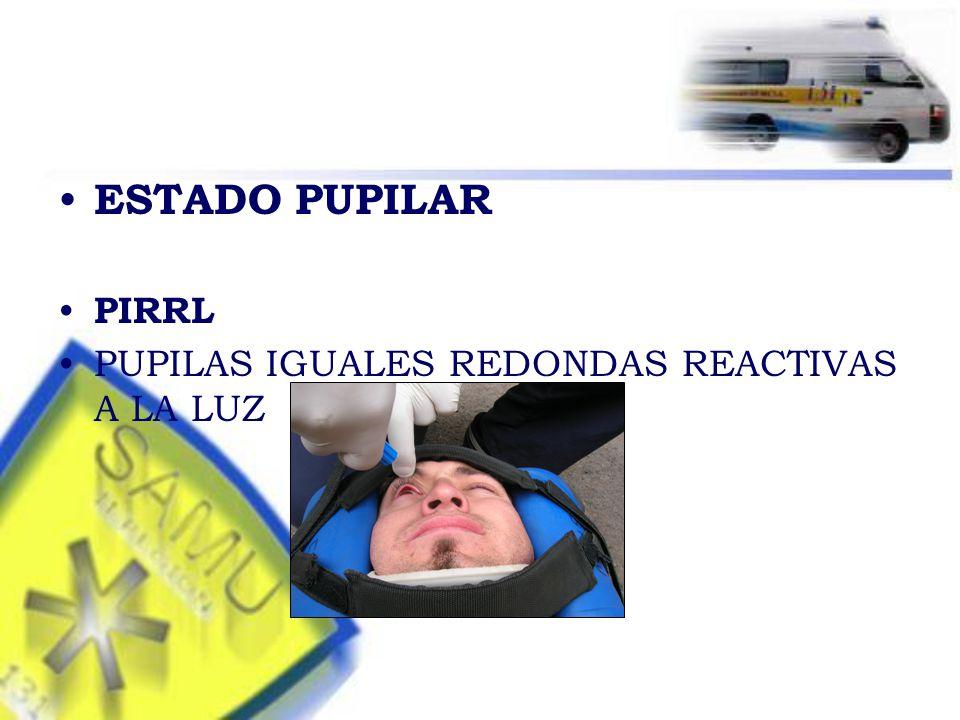 ESTADO PUPILAR PIRRL PUPILAS IGUALES REDONDAS REACTIVAS A LA LUZ