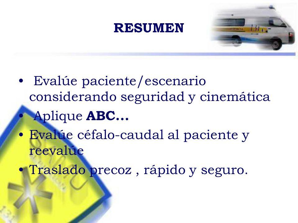 RESUMEN Evalúe paciente/escenario considerando seguridad y cinemática. Aplique ABC... Evalúe céfalo-caudal al paciente y reevalúe.