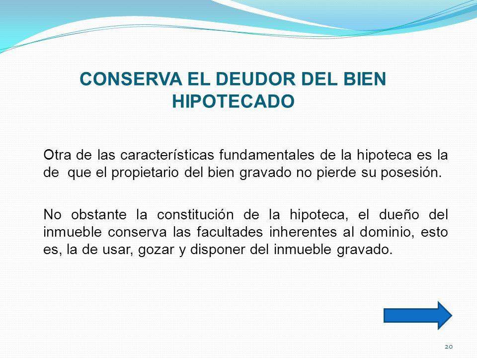 CONSERVA EL DEUDOR DEL BIEN HIPOTECADO