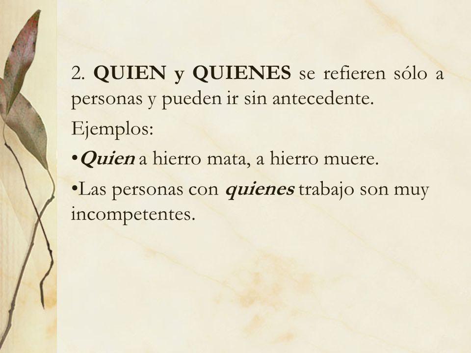 2. QUIEN y QUIENES se refieren sólo a personas y pueden ir sin antecedente.
