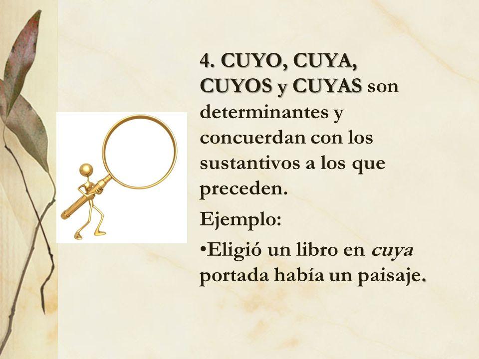 4. CUYO, CUYA, CUYOS y CUYAS son determinantes y concuerdan con los sustantivos a los que preceden.