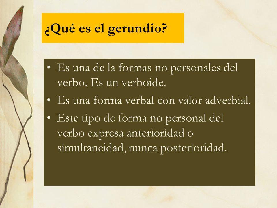 ¿Qué es el gerundio Es una de la formas no personales del verbo. Es un verboide. Es una forma verbal con valor adverbial.