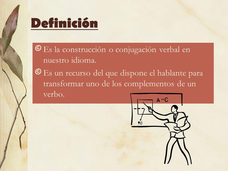 Definición Es la construcción o conjugación verbal en nuestro idioma.