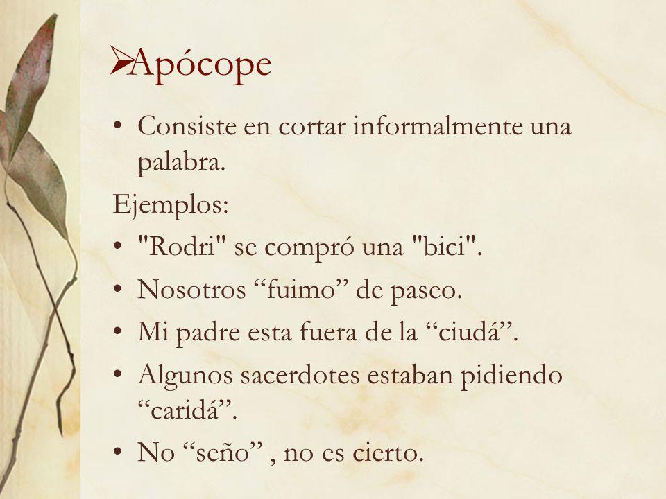 Apócope Consiste en cortar informalmente una palabra. Ejemplos: