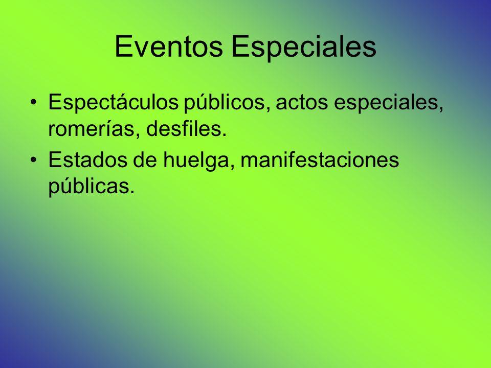 Eventos Especiales Espectáculos públicos, actos especiales, romerías, desfiles.