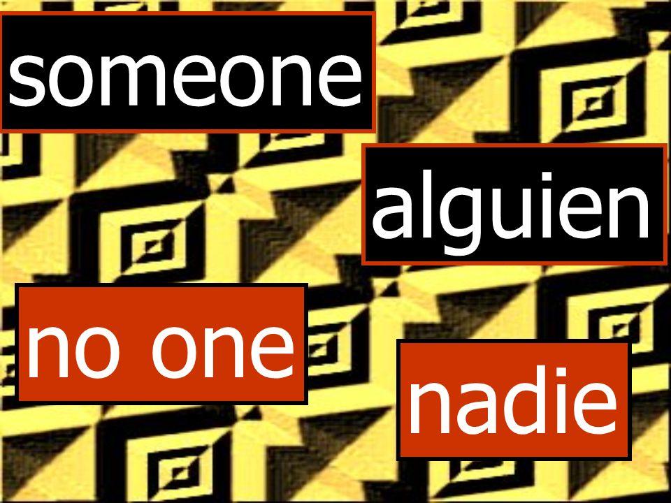 someone alguien no one nadie