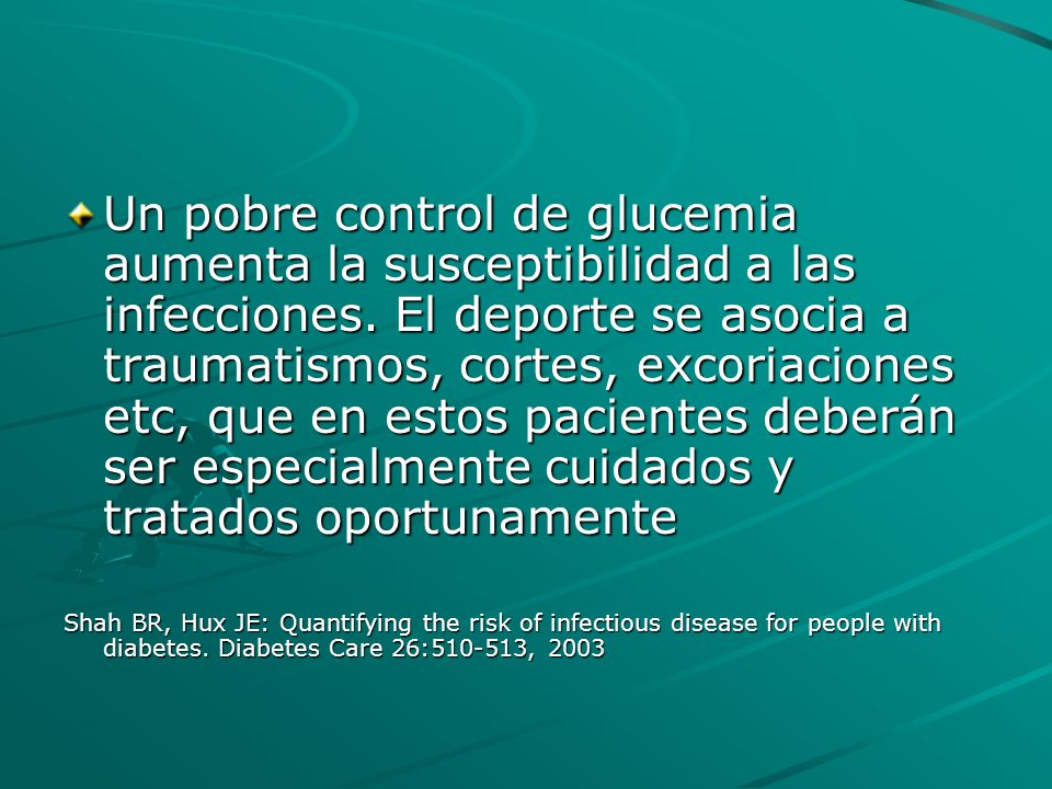 Un pobre control de glucemia aumenta la susceptibilidad a las infecciones. El deporte se asocia a traumatismos, cortes, excoriaciones etc, que en estos pacientes deberán ser especialmente cuidados y tratados oportunamente