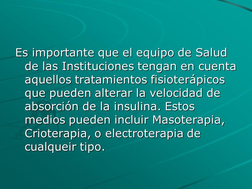 Es importante que el equipo de Salud de las Instituciones tengan en cuenta aquellos tratamientos fisioterápicos que pueden alterar la velocidad de absorción de la insulina.