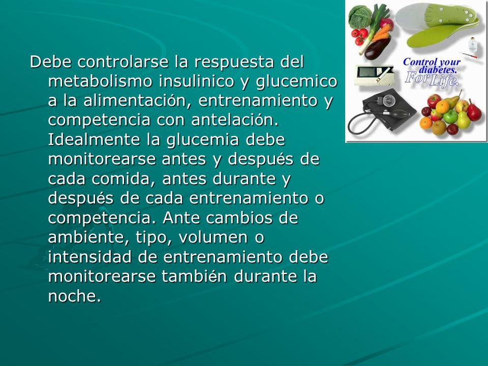 Debe controlarse la respuesta del metabolismo insulinico y glucemico a la alimentación, entrenamiento y competencia con antelación.