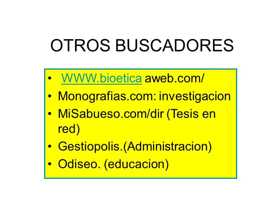 OTROS BUSCADORES WWW.bioetica aweb.com/ Monografias.com: investigacion