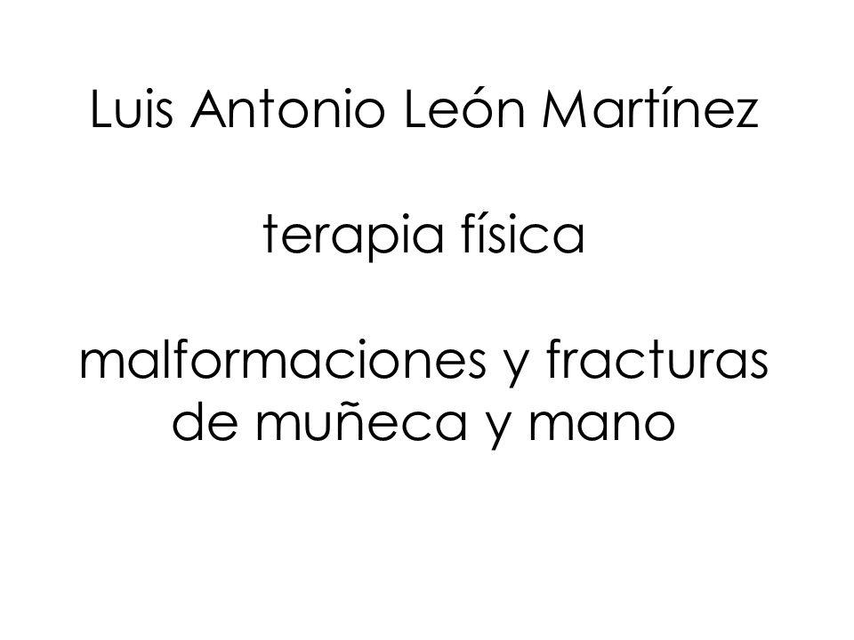 Luis Antonio León Martínez terapia física malformaciones y fracturas de muñeca y mano