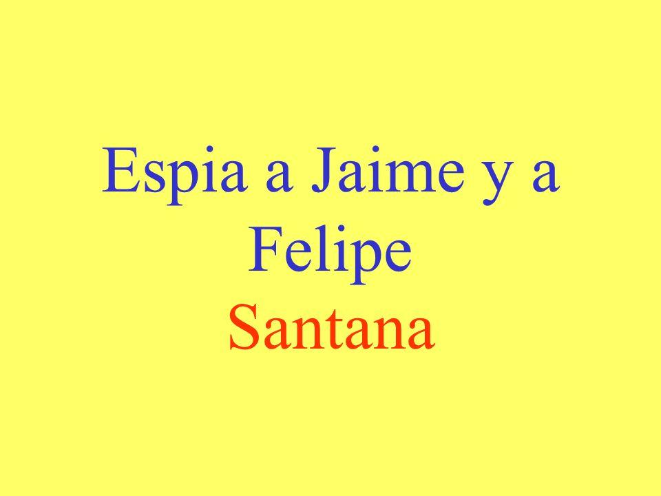 Espia a Jaime y a Felipe Santana