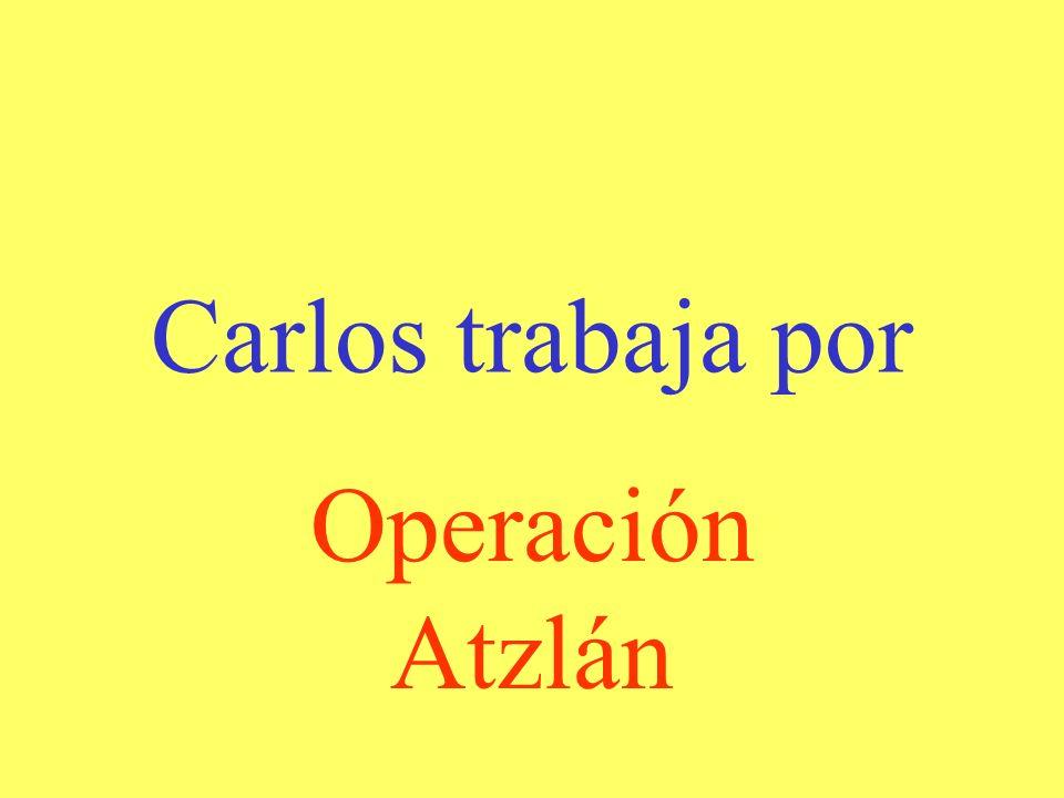 Carlos trabaja por Operación Atzlán