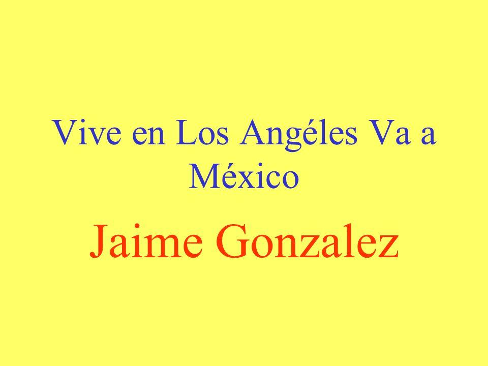 Vive en Los Angéles Va a México