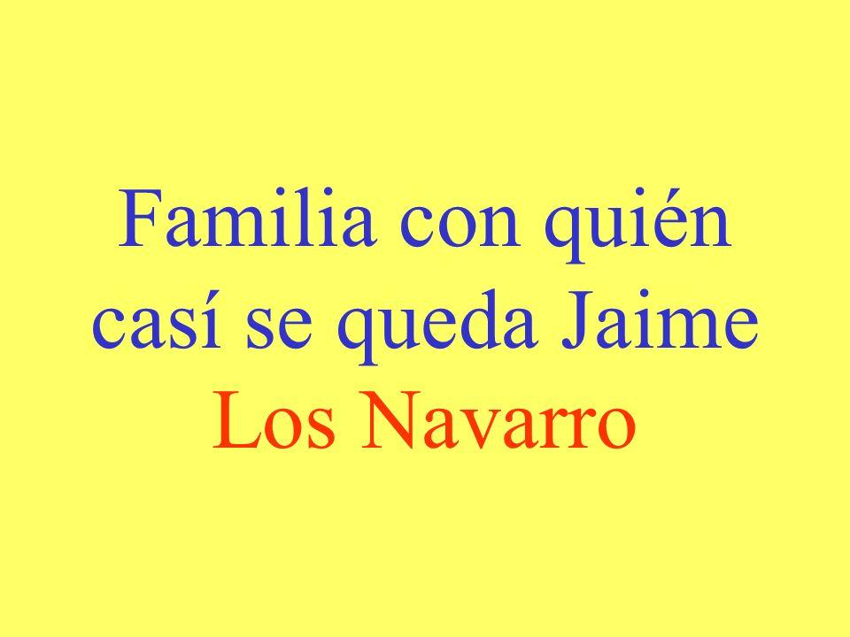 Familia con quién casí se queda Jaime