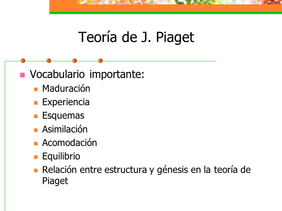 Teoría de J. Piaget Vocabulario importante: Maduración Experiencia