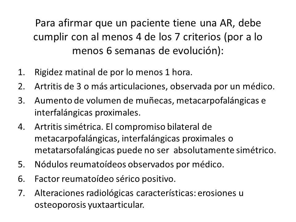 Para afirmar que un paciente tiene una AR, debe cumplir con al menos 4 de los 7 criterios (por a lo menos 6 semanas de evolución):
