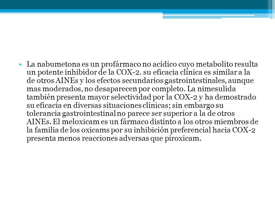 La nabumetona es un profármaco no acídico cuyo metabolito resulta un potente inhibidor de la COX-2.
