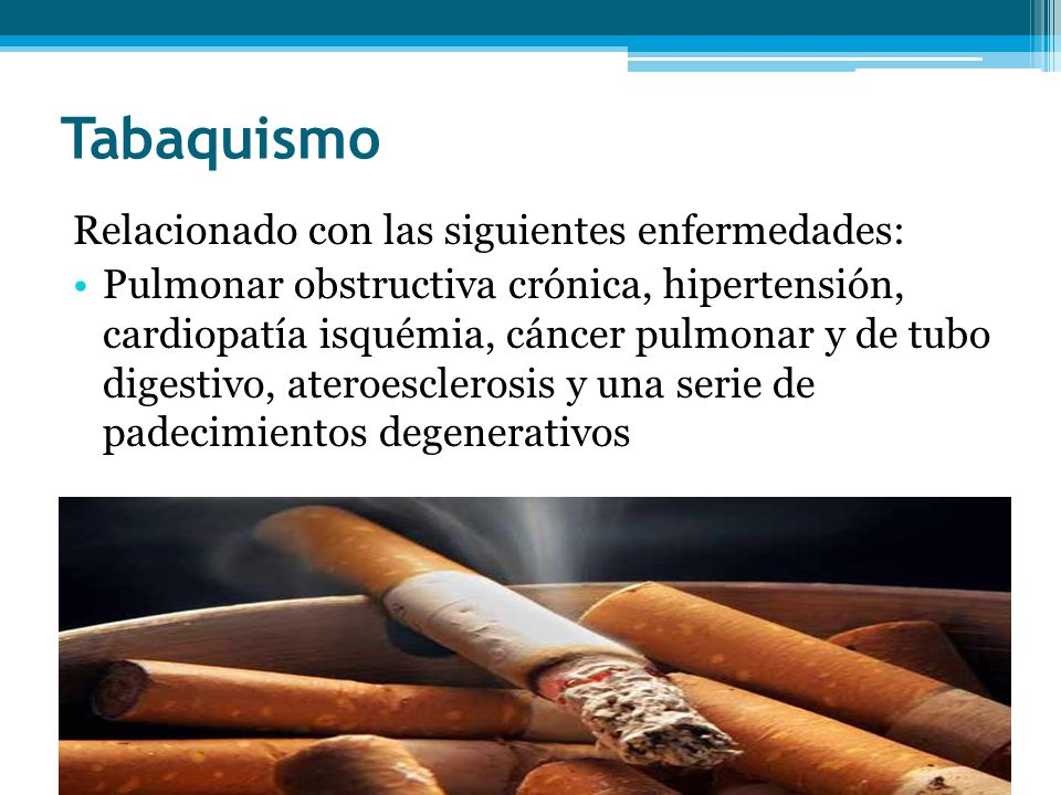 Tabaquismo Relacionado con las siguientes enfermedades: