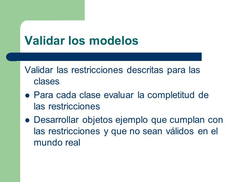 Validar los modelos Validar las restricciones descritas para las clases Para cada clase evaluar la completitud de las restricciones.