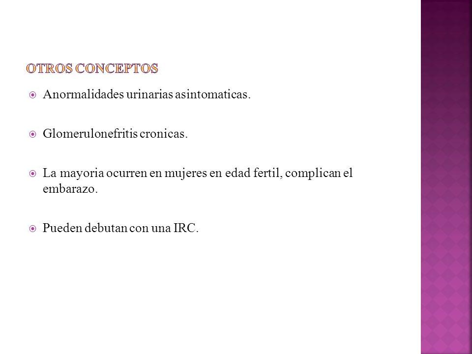 Otros conceptos Anormalidades urinarias asintomaticas. Glomerulonefritis cronicas.