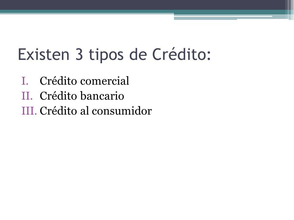 Existen 3 tipos de Crédito: