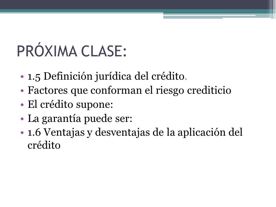 PRÓXIMA CLASE: 1.5 Definición jurídica del crédito.